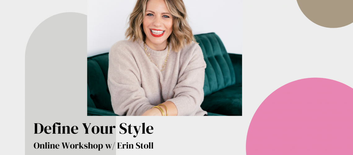 Copy of Define Your Style Online Workshop w Erin Stoll